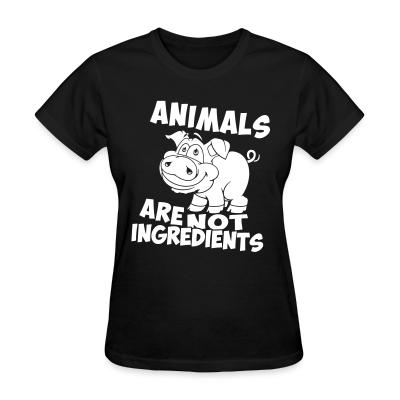 Women T-shirt Animals are not ingredients