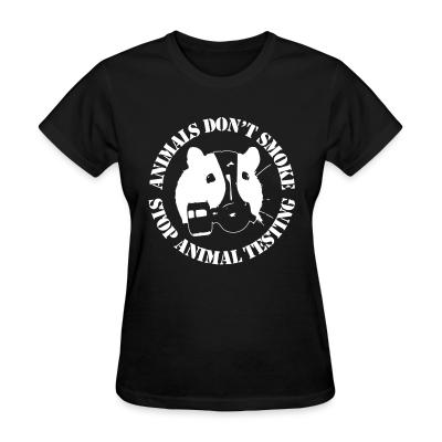 Women T-shirt Animals don't smoke - stop animal testing