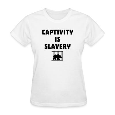 Women T-shirt Captivity is slavery