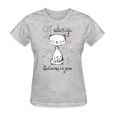Women T-shirt Cat always belives in you