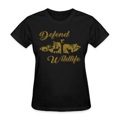 Women T-shirt Defend wildlife