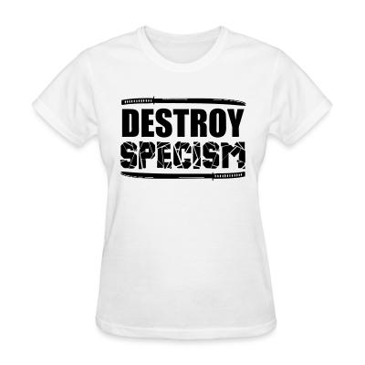 Women T-shirt Destroy specism