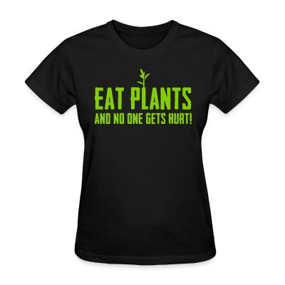 Women T-shirt Eat plants and no one gets hurt!