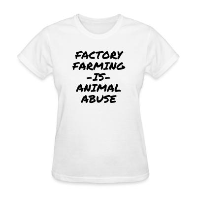 Women T-shirt Factory farming IS animal abuse