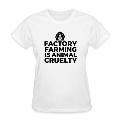 Women T-shirt Factory farming is animal cruelty
