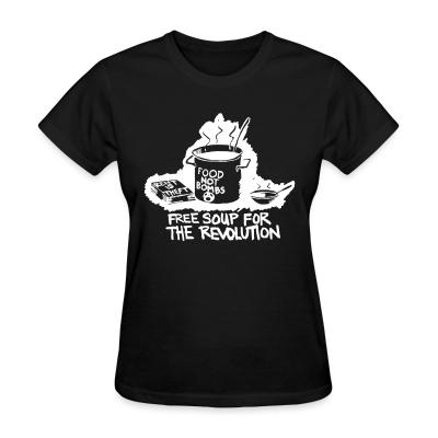 Women T-shirt Food not bombs - free soup for the revolution