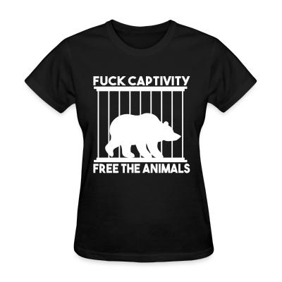 Women T-shirt Fuck captivity! Free the animals