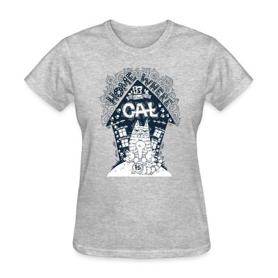 Women T-shirt Home is where my cat is