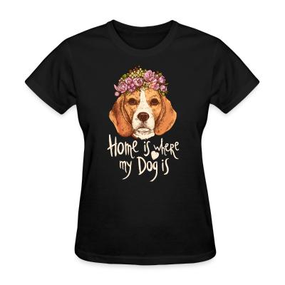 Women T-shirt Home is where my dog is