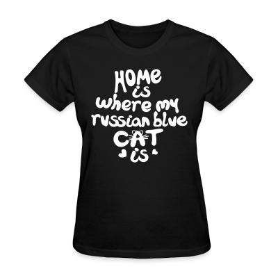 Women T-shirt Home is where my russian blue cat is