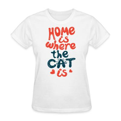 Women T-shirt Home is where the cat is