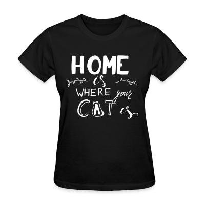 Women T-shirt Home is where your cat is