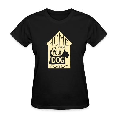 Women T-shirt Homme is where your dog