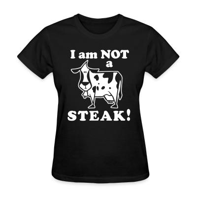 Women T-shirt I am not a steak!