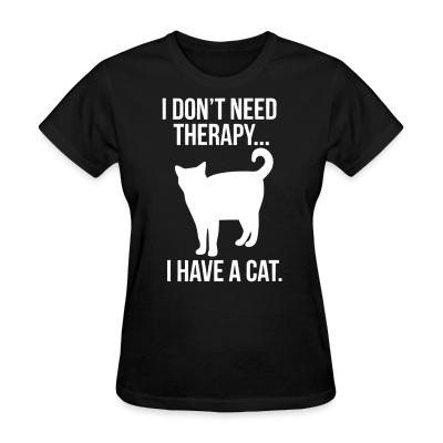 Women T-shirt I don't need therapy...