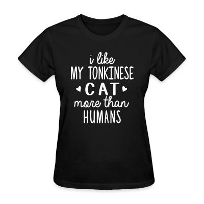 Women T-shirt I like my tonkinese cat more than humans