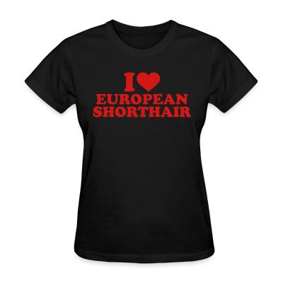 Women T-shirt I love european shorthair