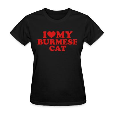 Women T-shirt I love my burmese cat