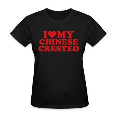 Women T-shirt I love my Chinese Crested