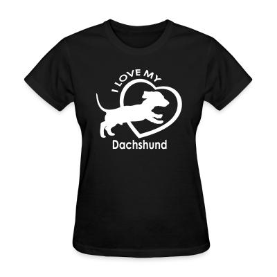 Women T-shirt I love my dachshund