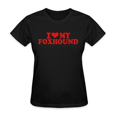 Women T-shirt I love my Foxhound