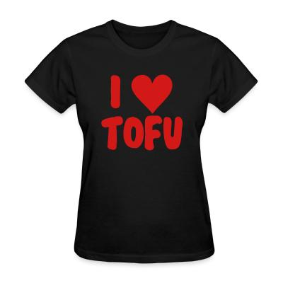 Women T-shirt I love tofu