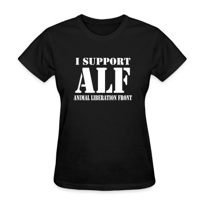 Women T-shirt I support ALF - Animal Liberation Front