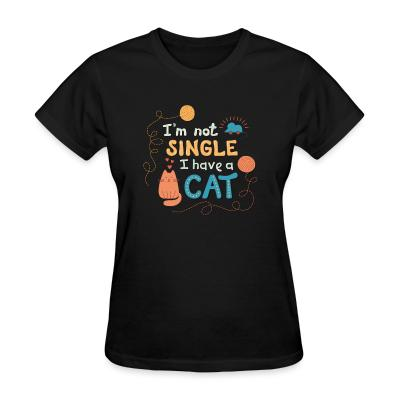 Women T-shirt I'm not single I have a cat