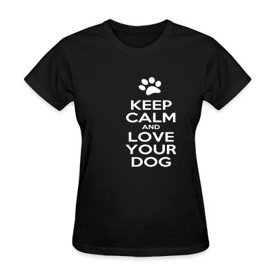 Women T-shirt Keep calm and love your dog