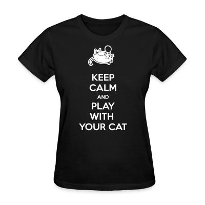 Women T-shirt Keep calm and play with your cat