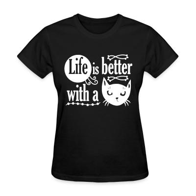 Women T-shirt life is better with a cat