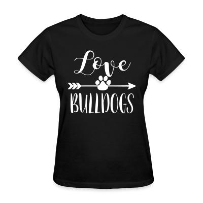 Women T-shirt love bulldogs