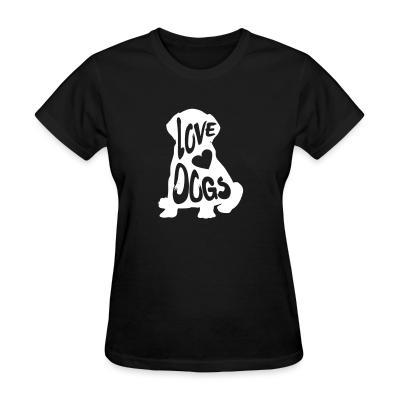 Women T-shirt Love dogs