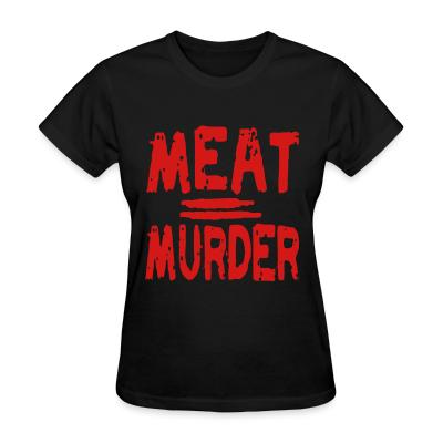 Women T-shirt Meat = murder