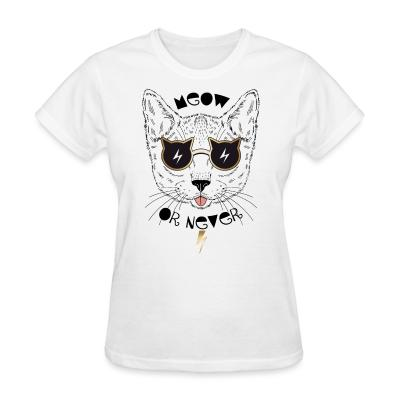 Women T-shirt Meow or never