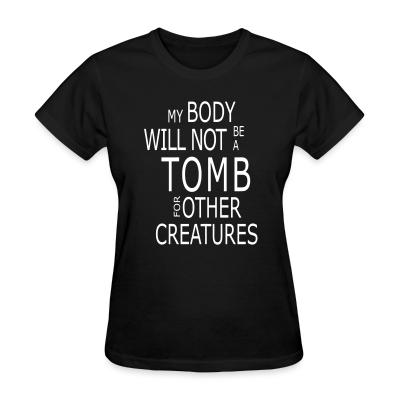 Women T-shirt My body will not be a tomb for other creatures