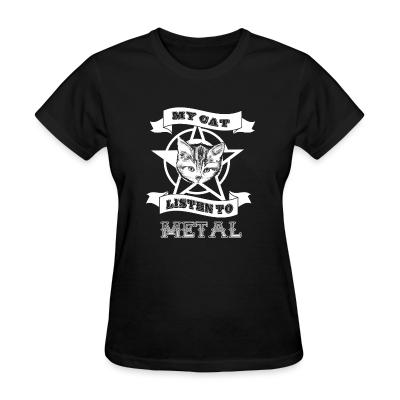 Women T-shirt My cat lisent to metal