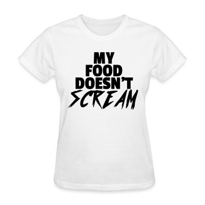 Women T-shirt My food doesn't scream
