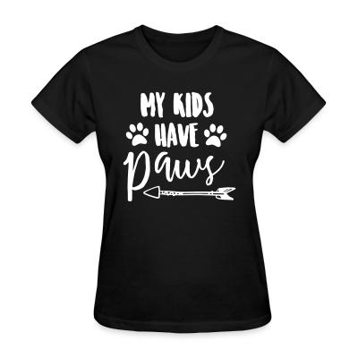 Women T-shirt my kids have paws