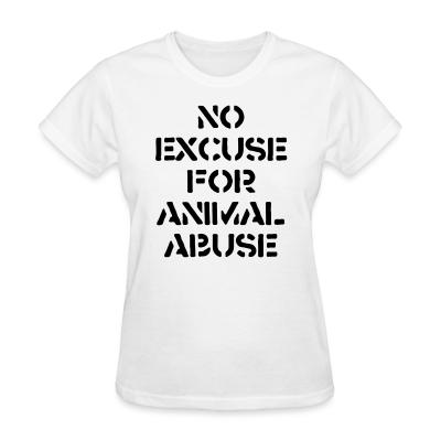 Women T-shirt No excuse for animal abuse