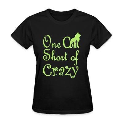 Women T-shirt One cat short of crazy