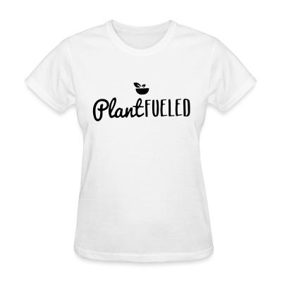 Women T-shirt Plant fueled