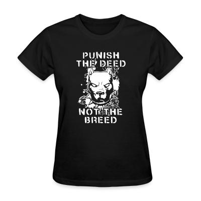 Women T-shirt Punish the deed not the breed