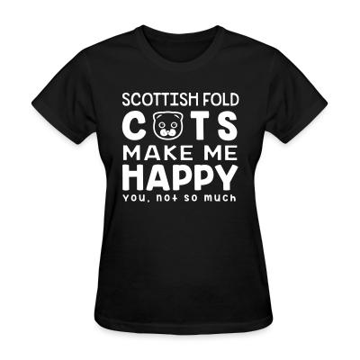 Women T-shirt Scottish Fold cats make me happy. You, not so much.