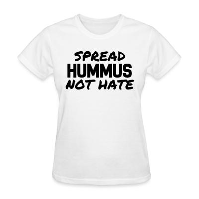 Women T-shirt Spread hummus, not hate