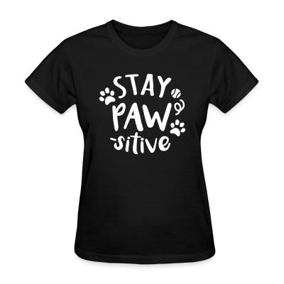 Women T-shirt stay paws -sitive