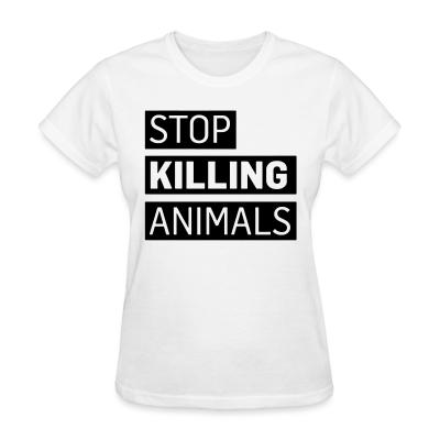Women T-shirt Stop killing animals
