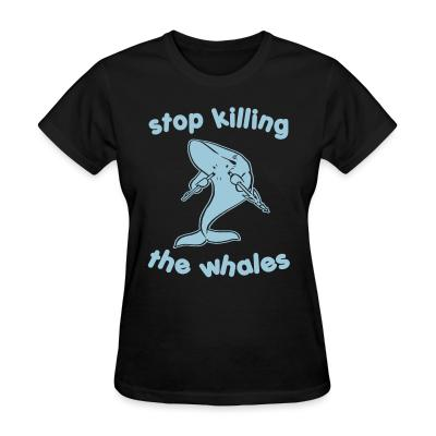 Women T-shirt Stop killing the whales