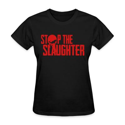 Women T-shirt Stop the slaughter