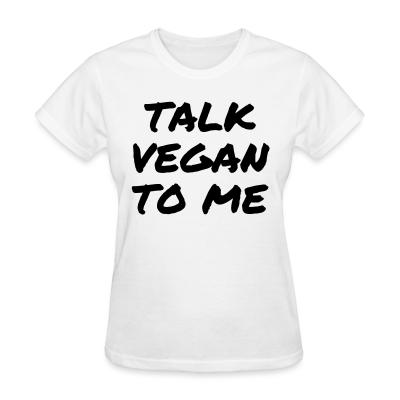 Women T-shirt Talk vegan to me
